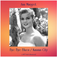 Ann Margret - Bye Bye Blues / Kansas City (All Tracks Remastered)