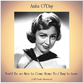 Anita O'Day - You'd Be so Nice to Come Home To / Easy to Love (All Tracks Remastered)
