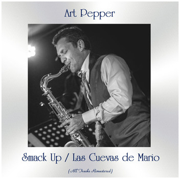 Art Pepper - Smack Up / Las Cuevas de Mario (All Tracks Remastered)