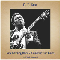 B. B. King - Easy Listening Blues / Confessin' the Blues (All Tracks Remastered)