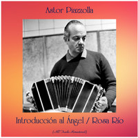 Astor Piazzolla - Introducción al Ángel / Rosa Río (All Tracks Remastered)