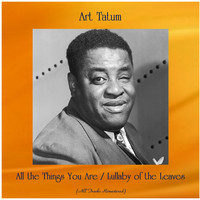 Art Tatum - All the Things You Are / Lullaby of the Leaves (All Tracks Remastered)
