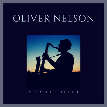 Oliver Nelson - Straight Ahead