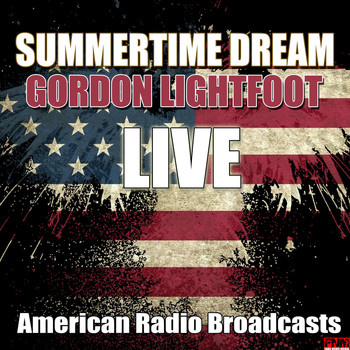 Gordon Lightfoot - Summertime Dream (Live)