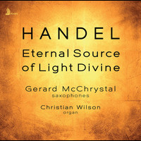 Gerard McChrystal / Christian Wilson - Ode for the Birthday of Queen Anne, HWV 74 (Eternal Source of Light Divine) [Arr. G. McChrystal & C. Wilson for Saxophones & Organ]