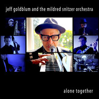 Jeff Goldblum & the Mildred Snitzer Orchestra - Alone Together