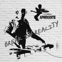 Aphrodite - Break In Reality (Mixed Album)