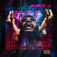 Juicy J - ShutDaFukUp (Explicit)