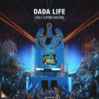 Dada Life - Table Flipping Machine
