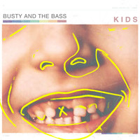 Busty and the Bass - Kids