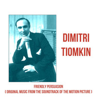 Dimitri Tiomkin - Friendly Persuasion (Original Music From The Soundtrack Of The Motion Picture)
