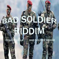 Dragon Killa - Bad Soldier Riddim