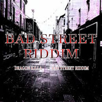 Dragon Killa - Bad Street Riddim