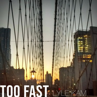 Lyle Kam - Too Fast