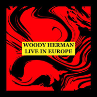 Woody Herman - Live in Europe