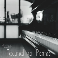 Moose - I FOUND A PIANO