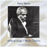 Barry Harris - Anthropology / Mucho Dinero (All Tracks Remastered)