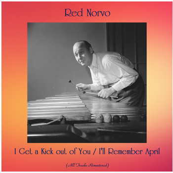 Red Norvo - I Get a Kick out of You / I'll Remember April (All Tracks Remastered)
