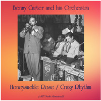 Benny Carter And His Orchestra - Honeysuckle Rose / Crazy Rhythm (All Tracks Remastered)