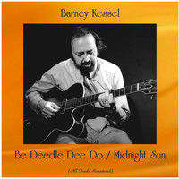 Barney Kessel - Be Deedle Dee Do / Midnight Sun (All Tracks Remastered)