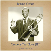 Bennie Green - Groovin' The Blues (EP) (All Tracks Remastered)