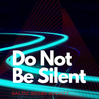 Saltic Sound Society - Do Not Be Silent (Explicit)
