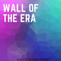Saltic Sound Society - Wall of the era (Explicit)