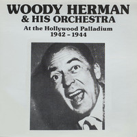 Woody Hermann & His Orchestra - At the Hollywood Palladium 1942-1944 (Live) (Live)