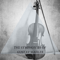Gustav Mahler - The Symphonies Of Gustav Mahler