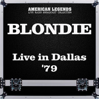 Blondie - Live in Dallas '79 (Live)