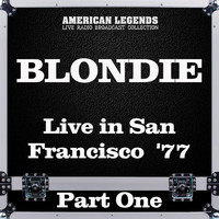 Blondie - Live in San Francisco  '77 Part One (Live)