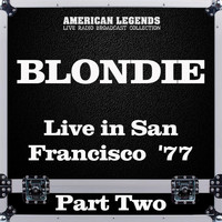 Blondie - Live in San Francisco  '77 Part Two (Live)