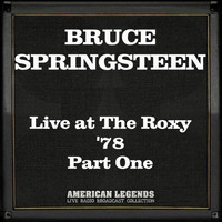 Bruce Springsteen - Live at The Roxy '78 Part One (Live)