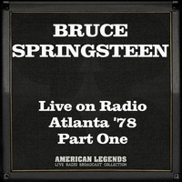 Bruce Springsteen - Live on Radio Atlanta '78 Part One (Live)