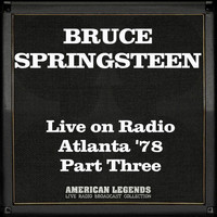 Bruce Springsteen - Live on Radio Atlanta '78 Part Three (Live)