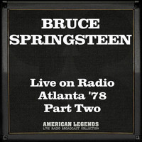 Bruce Springsteen - Live on Radio Atlanta '78 Part Two (Live)