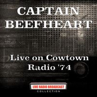 Captain Beefheart - Live on Cowtown Radio '74 (Live)