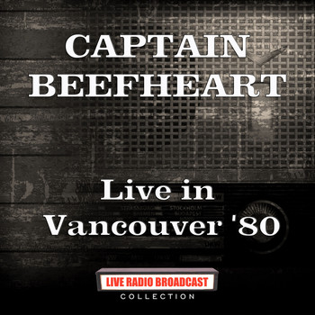 Captain Beefheart - Live in Vancouver '80 (Live)