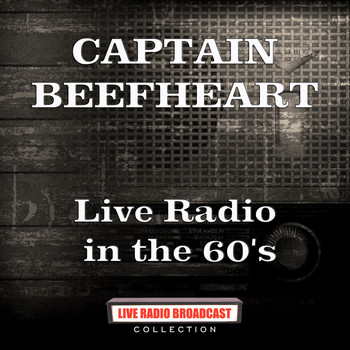 Captain Beefheart - Live Radio in the 60's (Live)