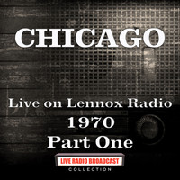 Chicago - Live on Lennox Radio 1970 Part One (Live)