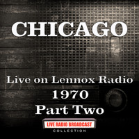 Chicago - Live on Lennox Radio 1970 Part Two (Live)