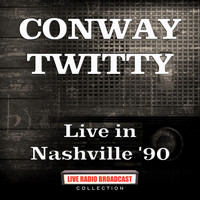 Conway Twitty - Live in Nashville '90 (Live)