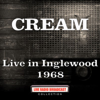 Cream - Live in Inglewood 1968 (Live)