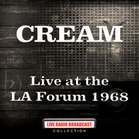 Cream - Live at the LA Forum 1968 (Live)