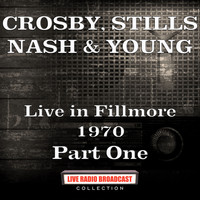 Crosby, Stills, Nash & Young - Live in Fillmore 1970 Part One (Live)