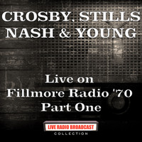 Crosby, Stills, Nash & Young - Live on Fillmore Radio '70 Part One (Live)