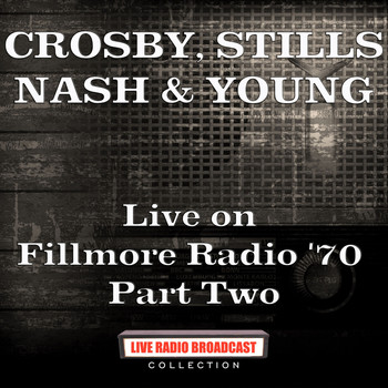 Crosby, Stills, Nash & Young - Live on Fillmore Radio '70 Part Two (Live)
