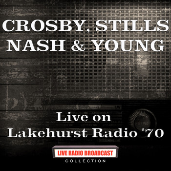 Crosby, Stills, Nash & Young - Live on Lakehurst Radio '70 (Live)