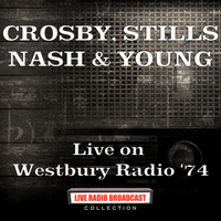 Crosby, Stills, Nash & Young - Live on Westbury Radio '74 (Live)
