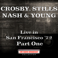 Crosby, Stills, Nash & Young - Live in San Francisco '72 Part One (Live)